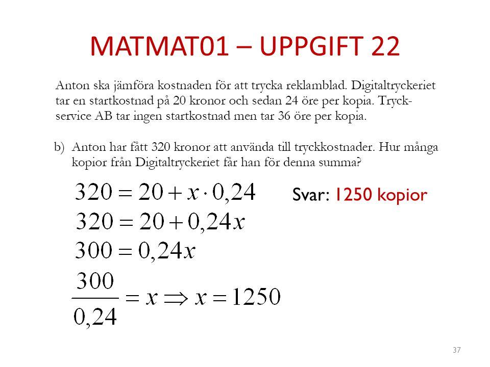 MATMAT01 – UPPGIFT 22 Svar: 1250 kopior