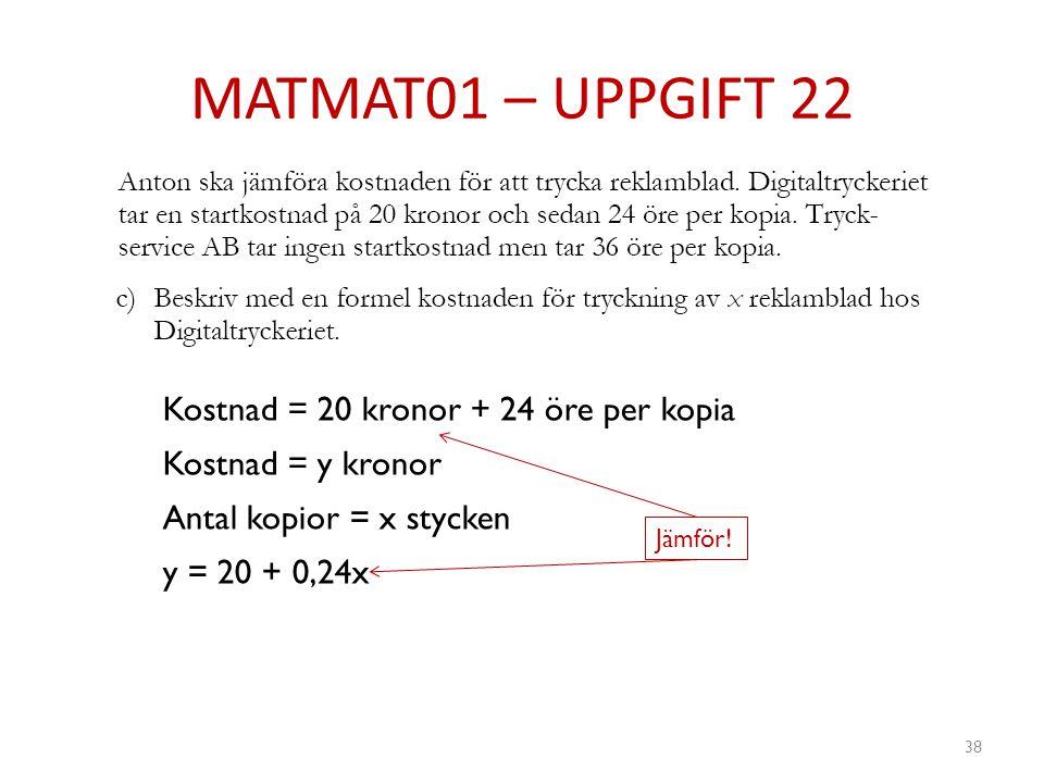 MATMAT01 – UPPGIFT 22 Kostnad = 20 kronor + 24 öre per kopia