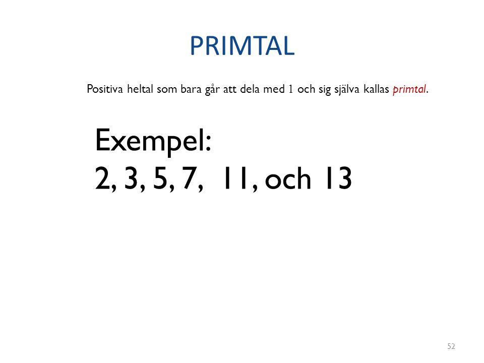 PRIMTAL Positiva heltal som bara går att dela med 1 och sig själva kallas primtal.