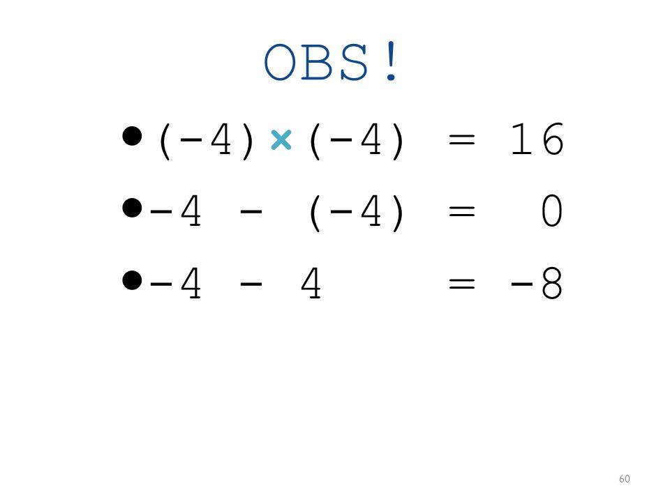OBS! (-4)×(-4) = 16 -4 - (-4) = 0 -4 - 4 = -8