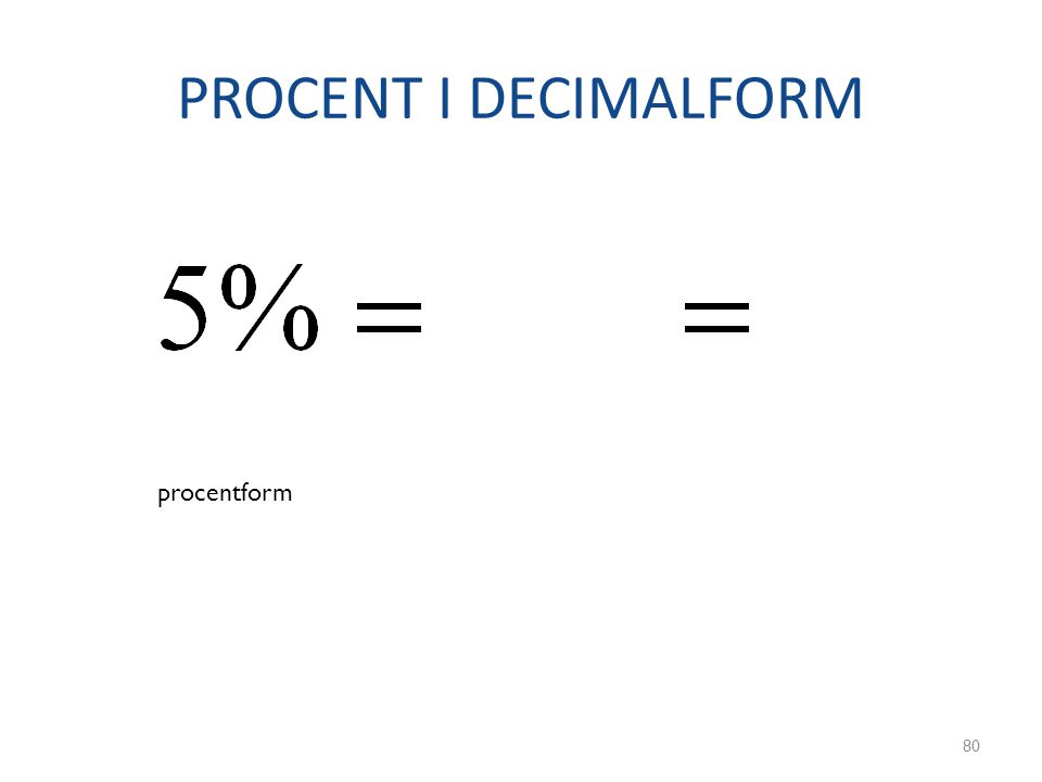 PROCENT I DECIMALFORM procentform bråkform decimalform