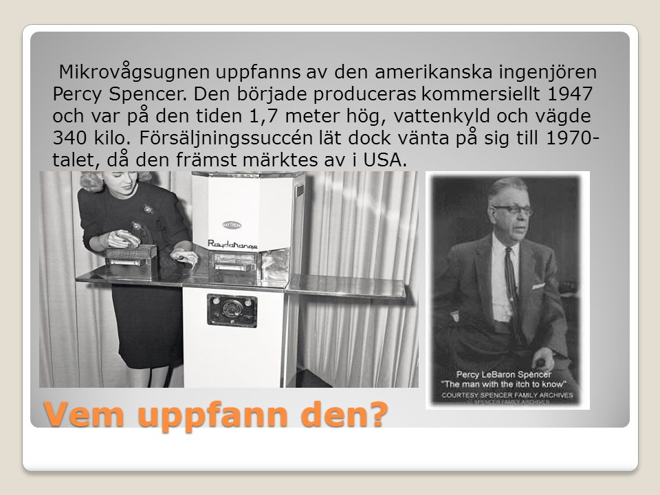 Mikrovågsugnen uppfanns av den amerikanska ingenjören Percy Spencer