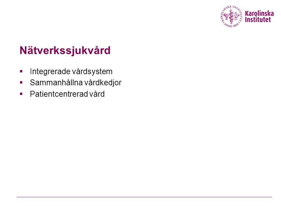 Nätverkssjukvård Integrerade vårdsystem Sammanhållna vårdkedjor