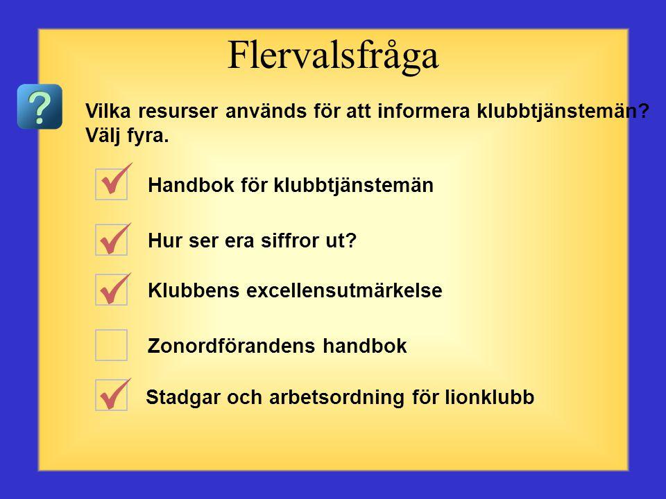 Flervalsfråga Vilka resurser används för att informera klubbtjänstemän Välj fyra. Handbok för klubbtjänstemän.