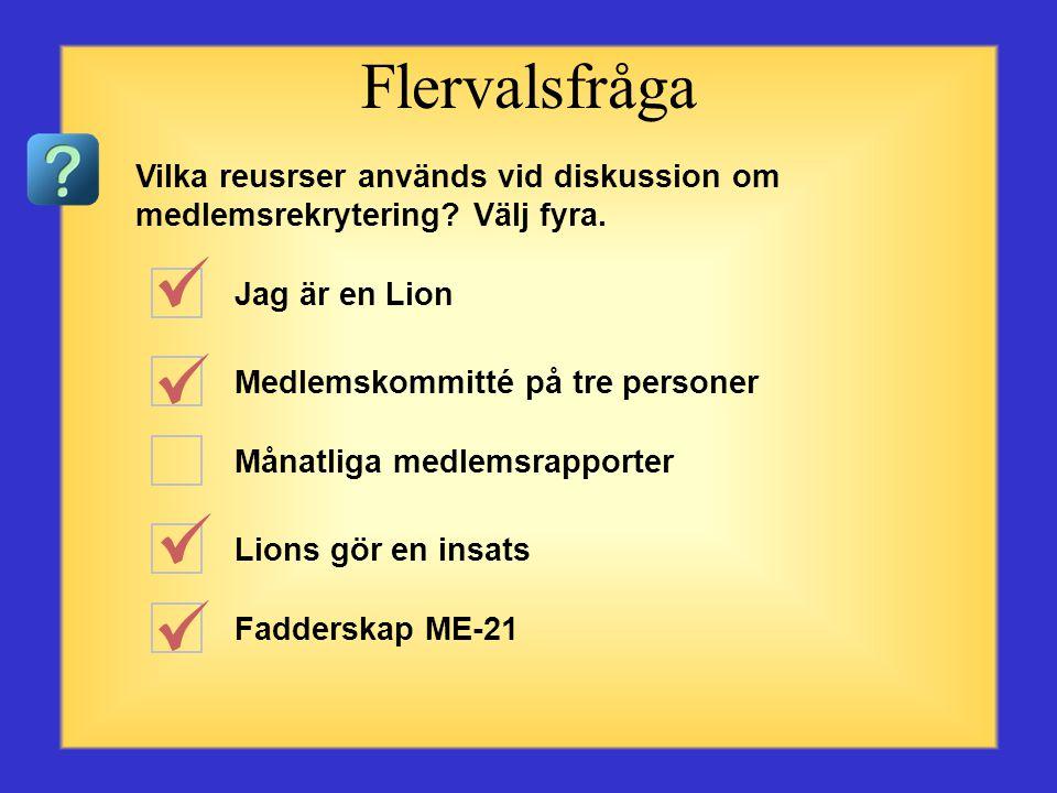 Flervalsfråga Vilka reusrser används vid diskussion om medlemsrekrytering Välj fyra. Jag är en Lion.