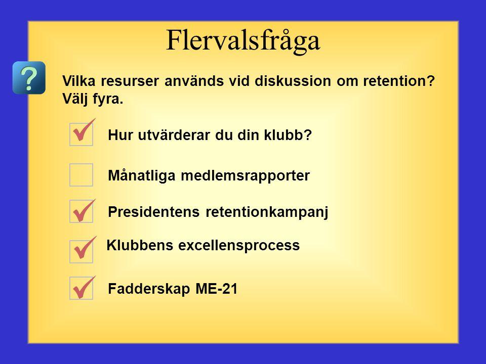 Flervalsfråga Vilka resurser används vid diskussion om retention Välj fyra. Hur utvärderar du din klubb