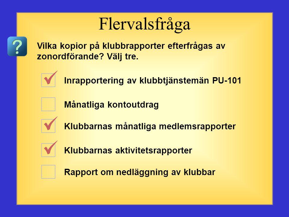 Flervalsfråga Vilka kopior på klubbrapporter efterfrågas av zonordförande Välj tre. Inrapportering av klubbtjänstemän PU-101.