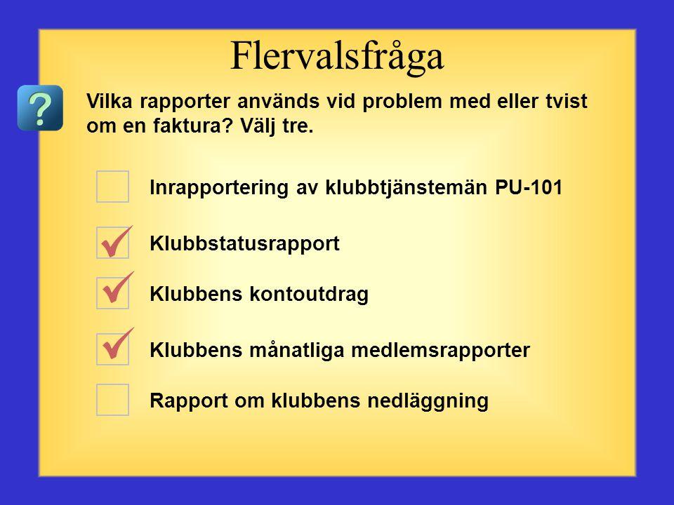 Flervalsfråga Vilka rapporter används vid problem med eller tvist om en faktura Välj tre. Inrapportering av klubbtjänstemän PU-101.
