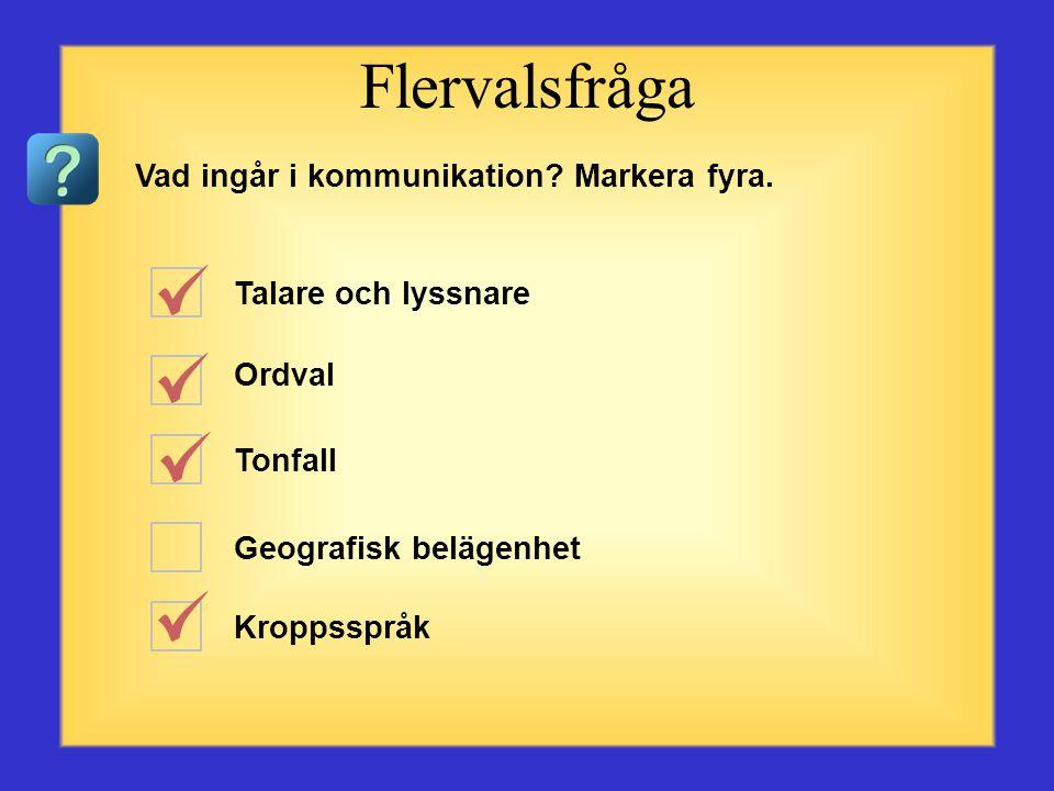 Flervalsfråga Vad ingår i kommunikation Markera fyra.