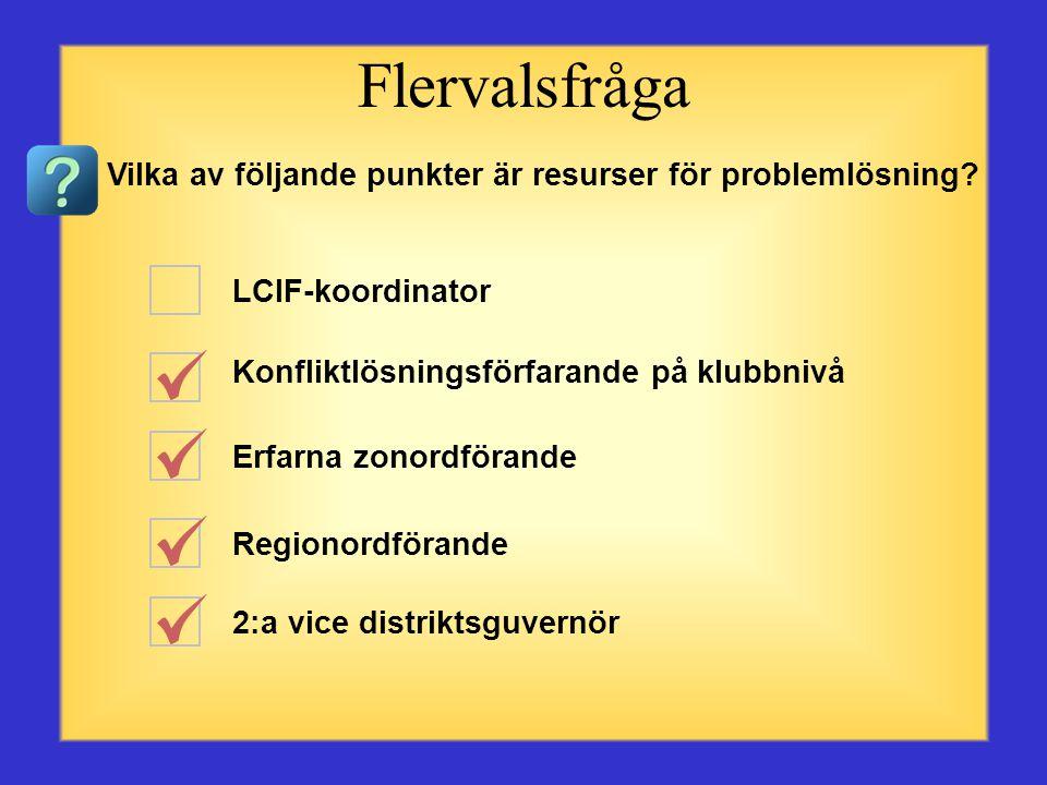 Flervalsfråga Vilka av följande punkter är resurser för problemlösning LCIF-koordinator. Konfliktlösningsförfarande på klubbnivå.