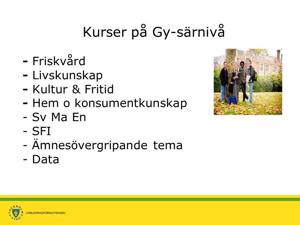 Kurser på Gy-särnivå - Friskvård - Livskunskap - Kultur & Fritid - Hem o konsumentkunskap - Sv Ma En - SFI - Ämnesövergripande tema - Data