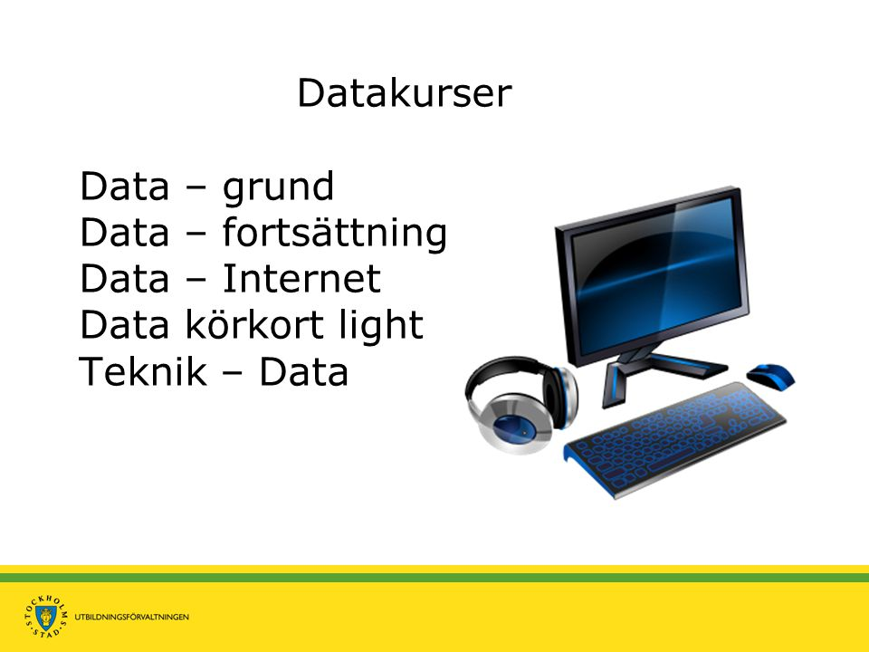Datakurser Data – grund Data – fortsättning Data – Internet Data körkort light Teknik – Data