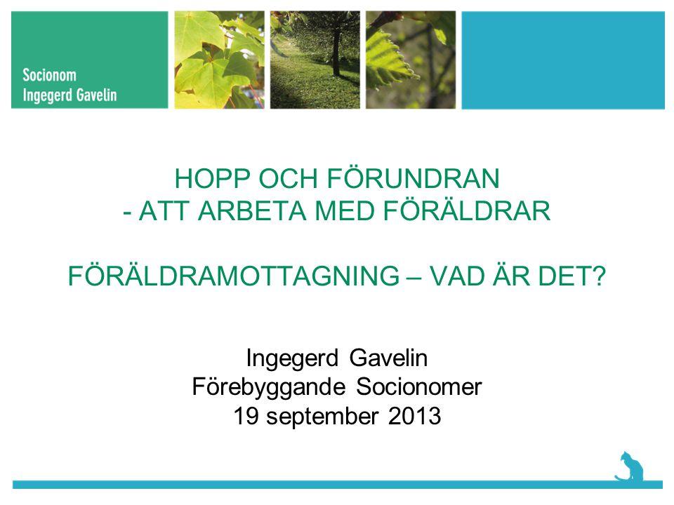 Ingegerd Gavelin Förebyggande Socionomer 19 september 2013