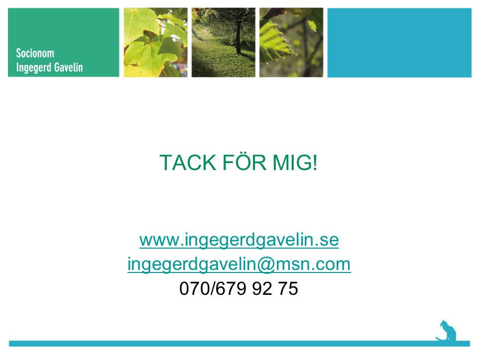 www.ingegerdgavelin.se ingegerdgavelin@msn.com 070/679 92 75