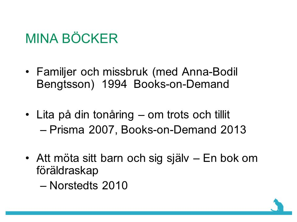 MINA BÖCKER Familjer och missbruk (med Anna-Bodil Bengtsson) 1994 Books-on-Demand. Lita på din tonåring – om trots och tillit.