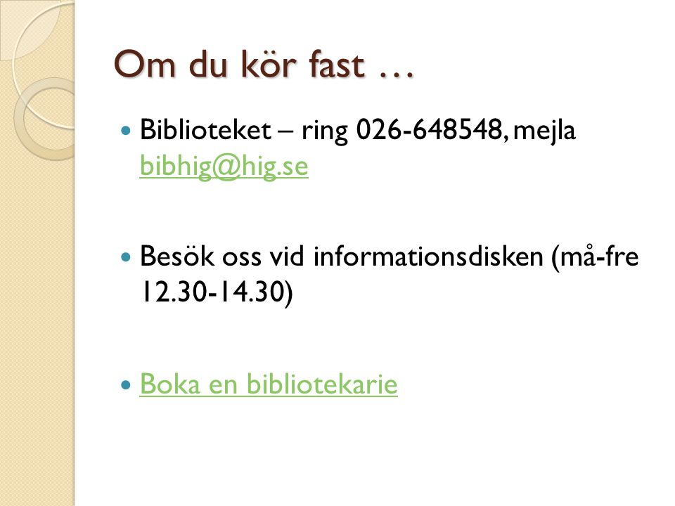 Om du kör fast … Biblioteket – ring 026-648548, mejla bibhig@hig.se