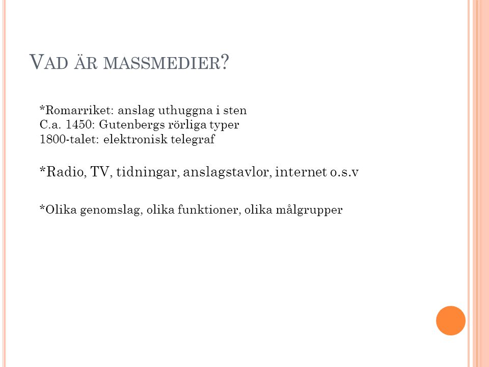 Vad är massmedier *Romarriket: anslag uthuggna i sten. C.a. 1450: Gutenbergs rörliga typer. 1800-talet: elektronisk telegraf.