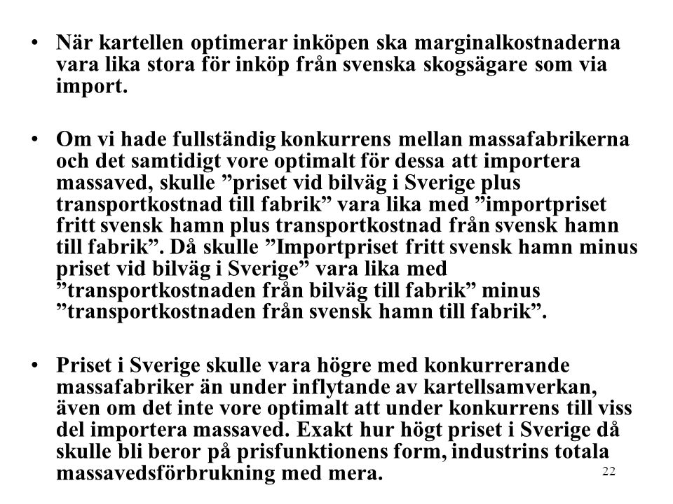 När kartellen optimerar inköpen ska marginalkostnaderna vara lika stora för inköp från svenska skogsägare som via import.