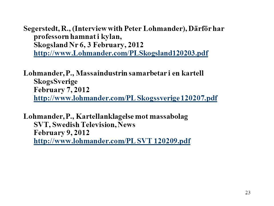 Segerstedt, R., (Interview with Peter Lohmander), Därför har professorn hamnat i kylan, Skogsland Nr 6, 3 February, 2012 http://www.Lohmander.com/PLSkogsland120203.pdf