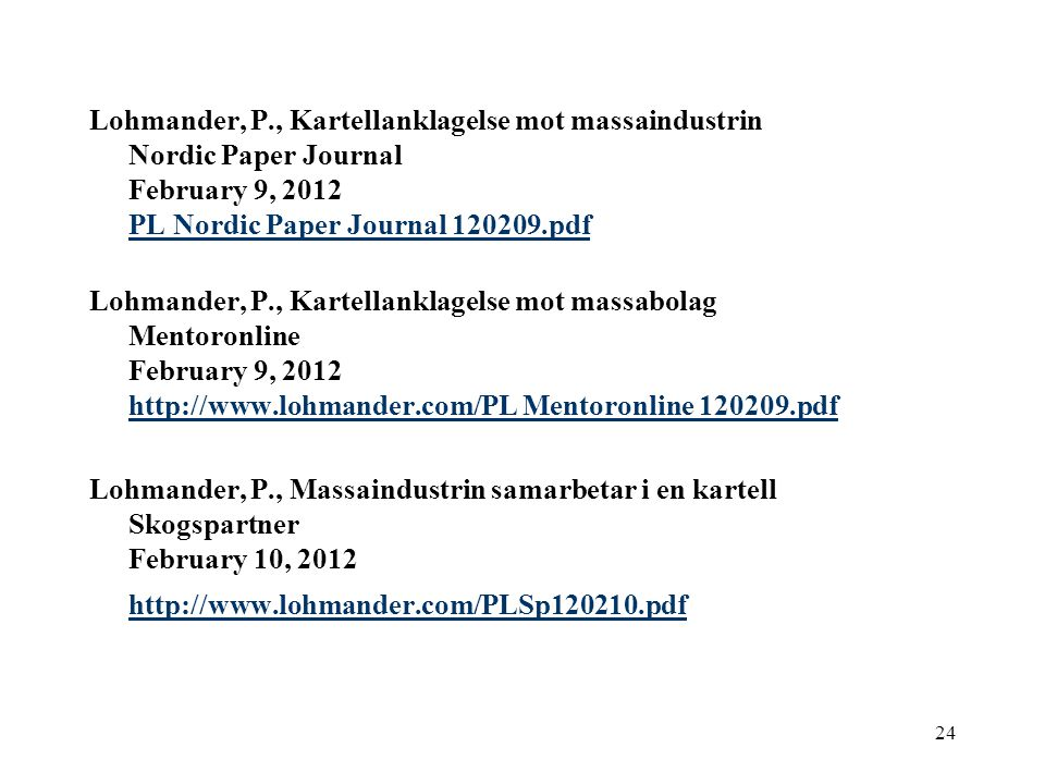 Lohmander, P., Kartellanklagelse mot massaindustrin Nordic Paper Journal February 9, 2012 PL Nordic Paper Journal 120209.pdf