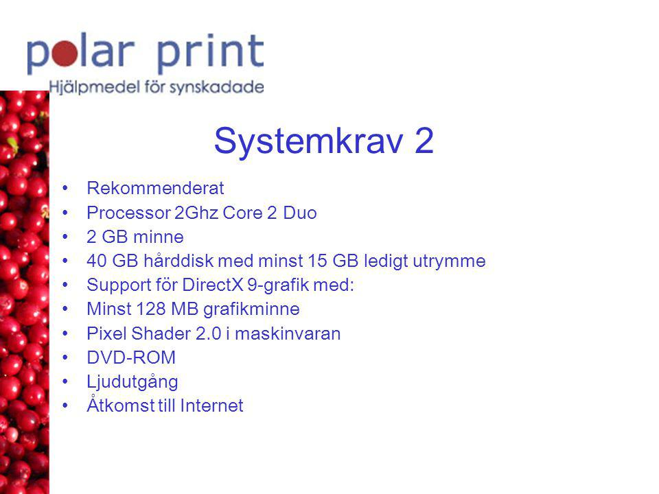 Systemkrav 2 Rekommenderat Processor 2Ghz Core 2 Duo 2 GB minne