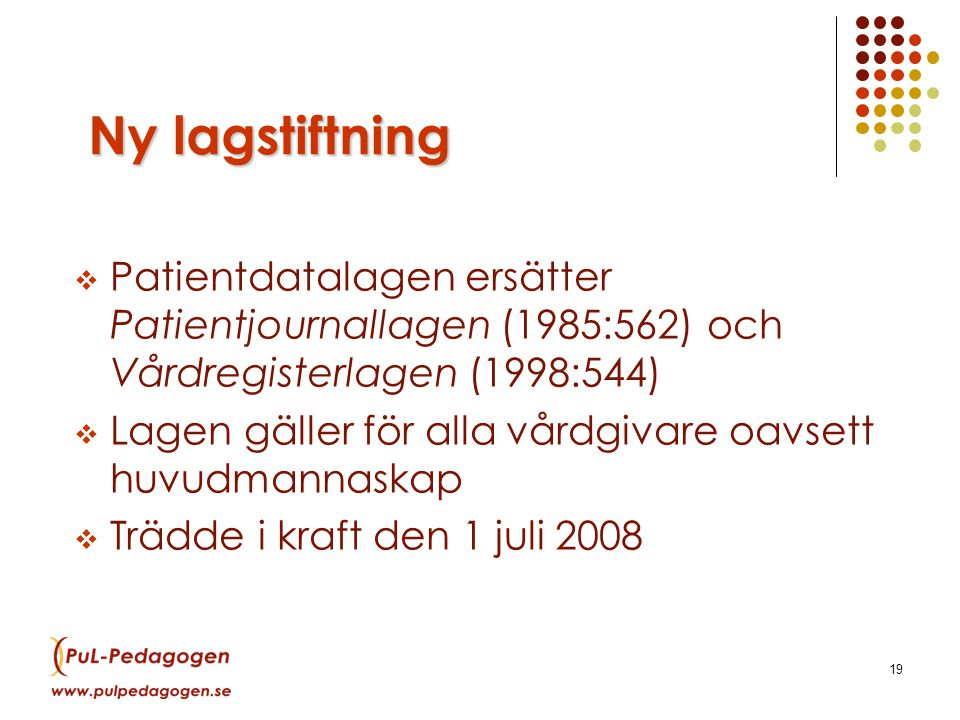 LSF 15 maj 2009. Ny lagstiftning. Patientdatalagen ersätter Patientjournallagen (1985:562) och Vårdregisterlagen (1998:544)