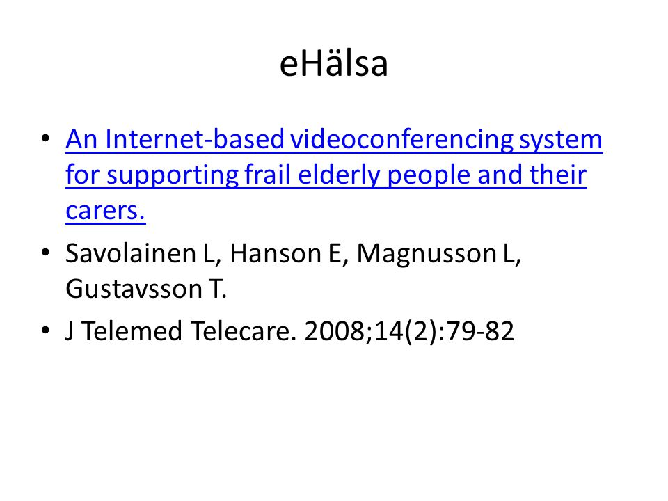 eHälsa An Internet-based videoconferencing system for supporting frail elderly people and their carers.