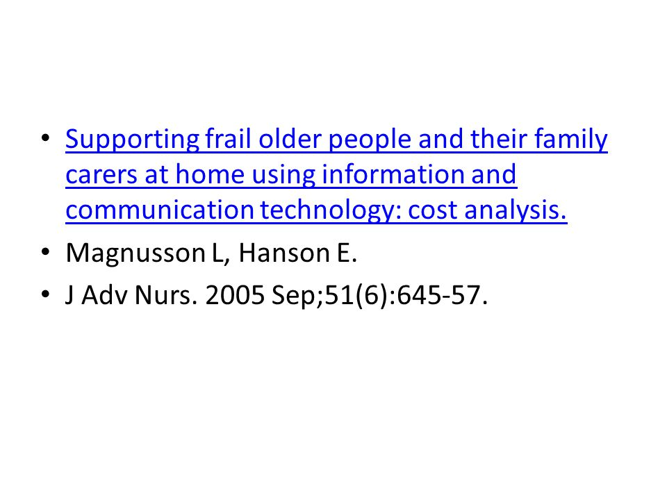 Supporting frail older people and their family carers at home using information and communication technology: cost analysis.