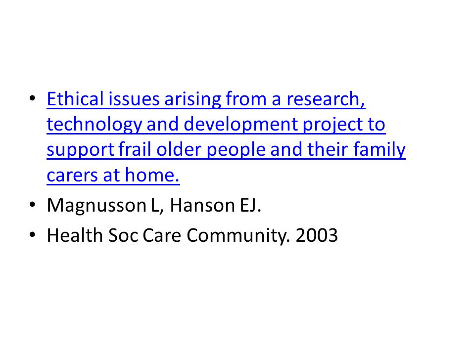 Ethical issues arising from a research, technology and development project to support frail older people and their family carers at home.