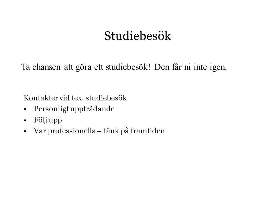 Studiebesök Ta chansen att göra ett studiebesök! Den får ni inte igen.