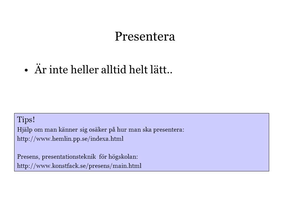 Presentera Är inte heller alltid helt lätt.. Tips!