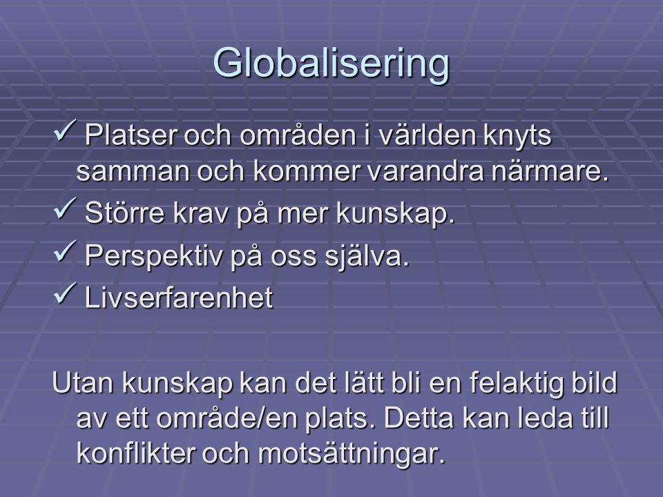 Globalisering Platser och områden i världen knyts samman och kommer varandra närmare. Större krav på mer kunskap.