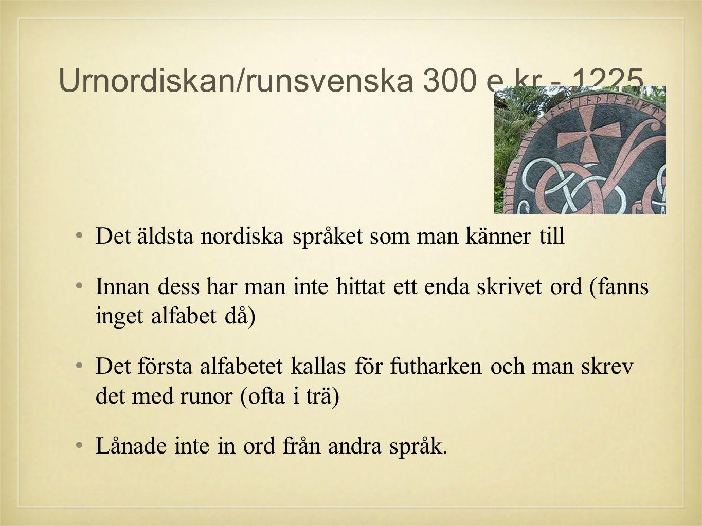 Urnordiskan/runsvenska 300 e.kr - 1225