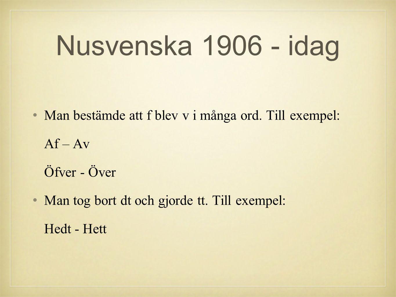 Nusvenska 1906 - idag Man bestämde att f blev v i många ord. Till exempel: Af – Av. Öfver - Över.