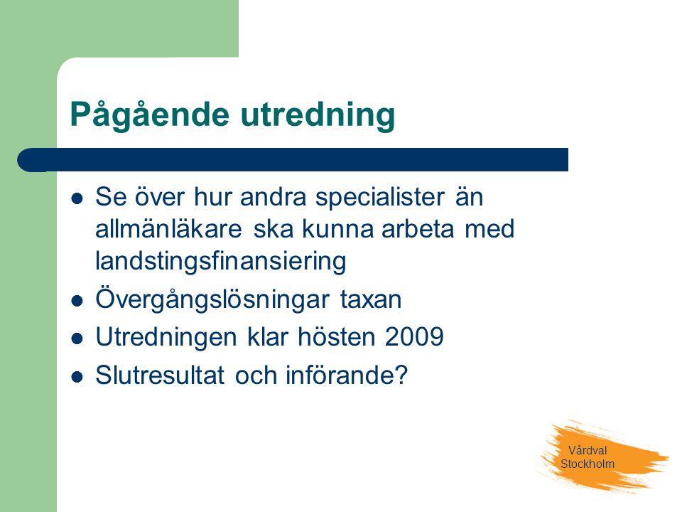 Pågående utredning Se över hur andra specialister än allmänläkare ska kunna arbeta med landstingsfinansiering.