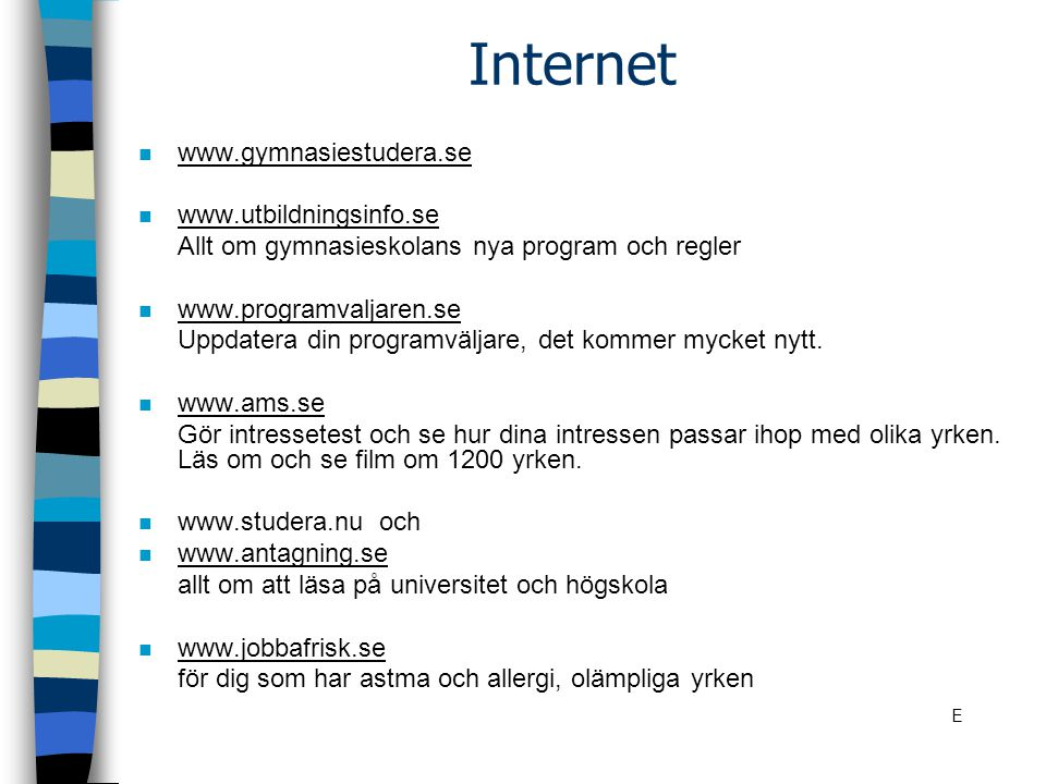 Internet www.gymnasiestudera.se www.utbildningsinfo.se