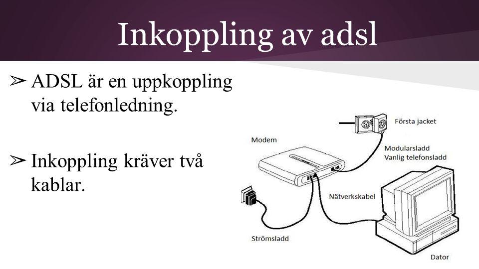 Inkoppling av adsl ADSL är en uppkoppling via telefonledning.