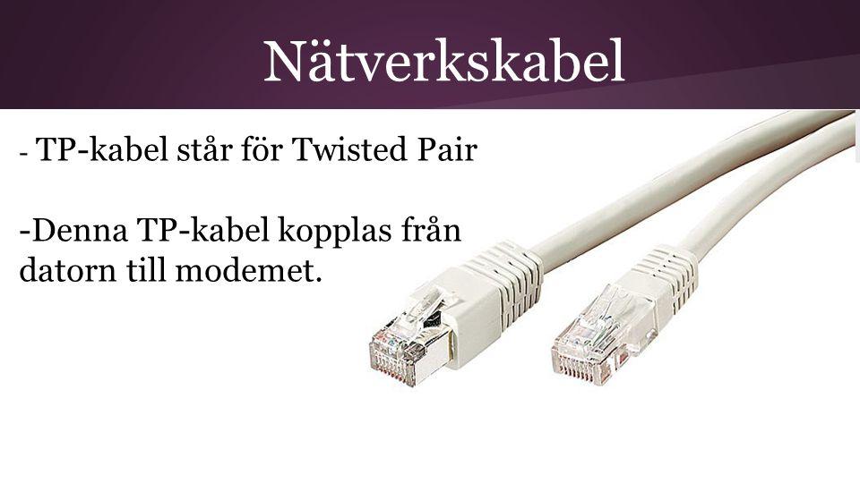 Nätverkskabel Denna TP-kabel kopplas från datorn till modemet.