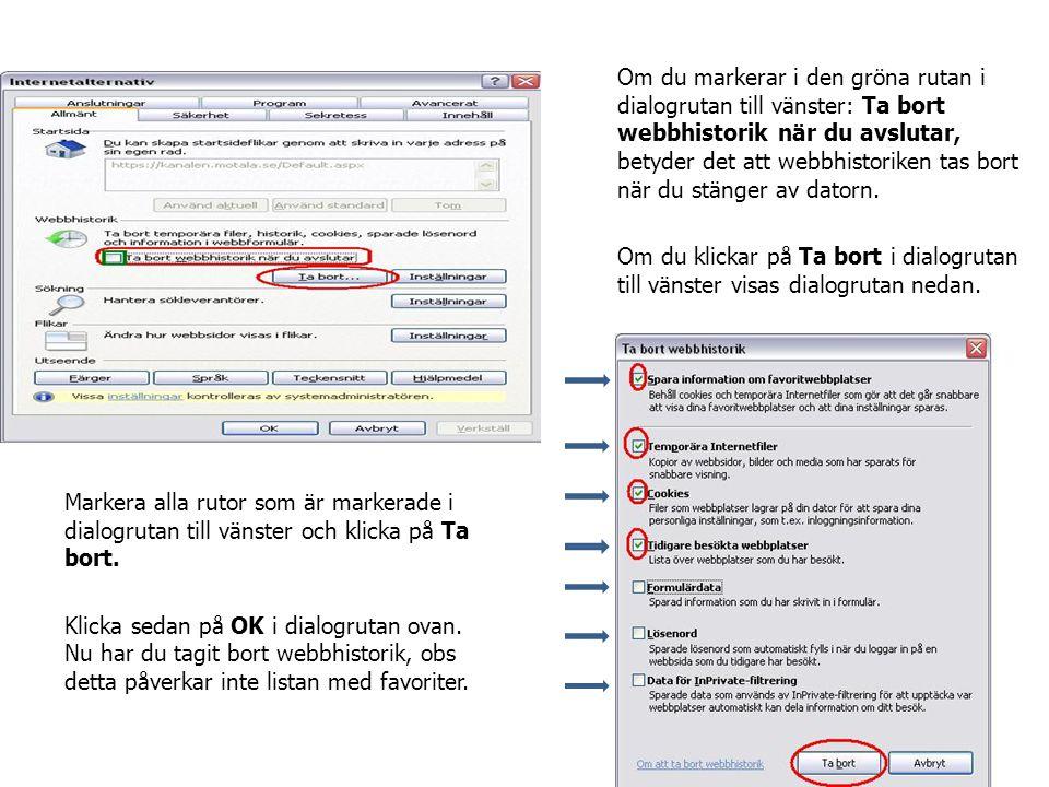 Om du markerar i den gröna rutan i dialogrutan till vänster: Ta bort webbhistorik när du avslutar, betyder det att webbhistoriken tas bort när du stänger av datorn.