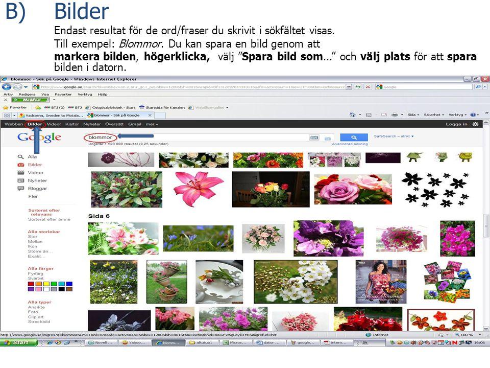 B) Bilder Till exempel: Blommor. Du kan spara en bild genom att