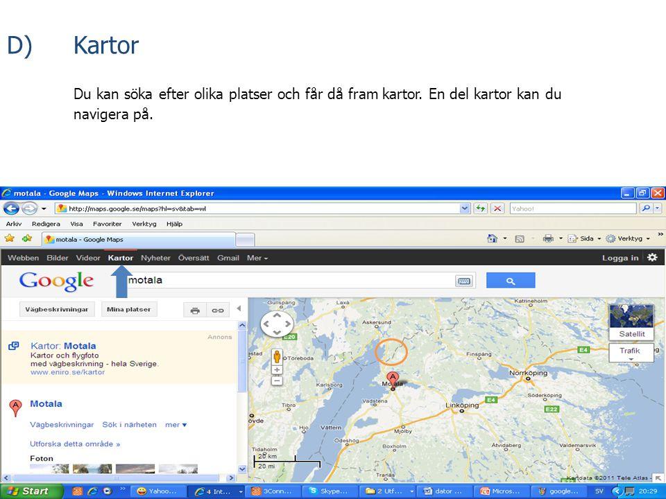 D) Kartor Du kan söka efter olika platser och får då fram kartor.