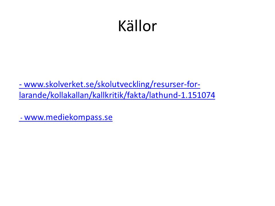 Källor - www.skolverket.se/skolutveckling/resurser-for-larande/kollakallan/kallkritik/fakta/lathund-1.151074.