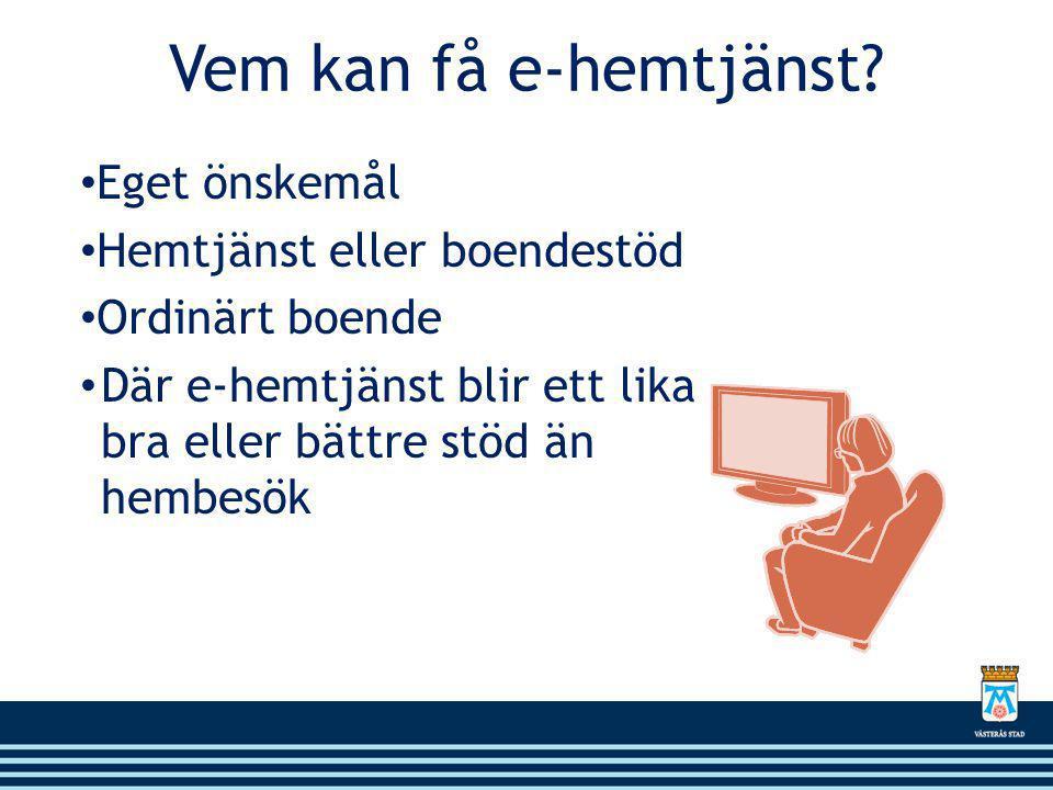 Vem kan få e-hemtjänst Eget önskemål Hemtjänst eller boendestöd