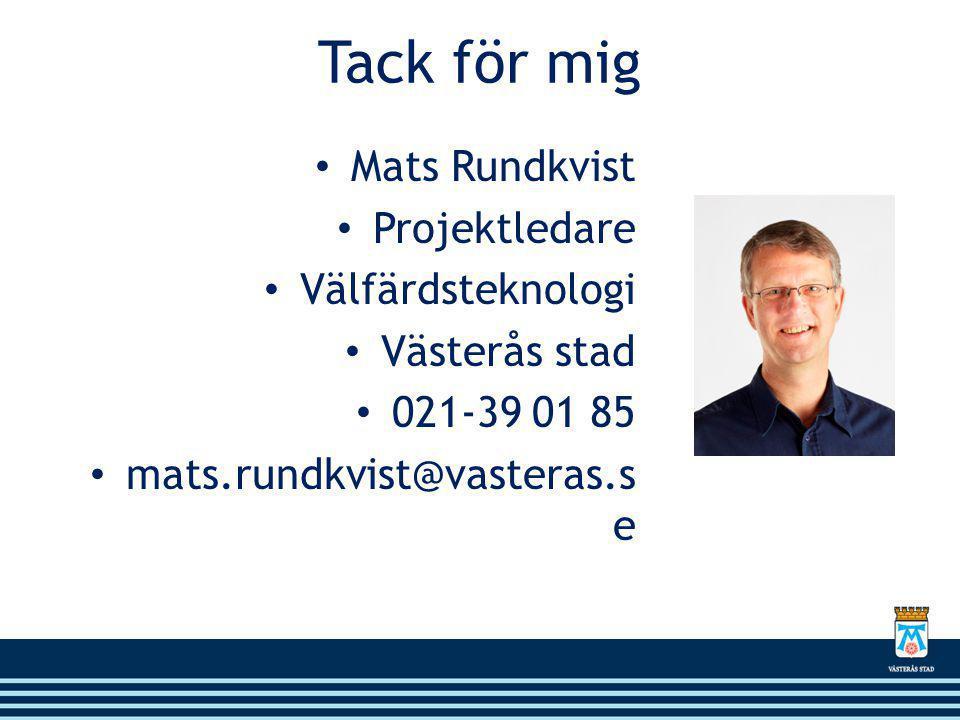 Tack för mig Mats Rundkvist Projektledare Välfärdsteknologi