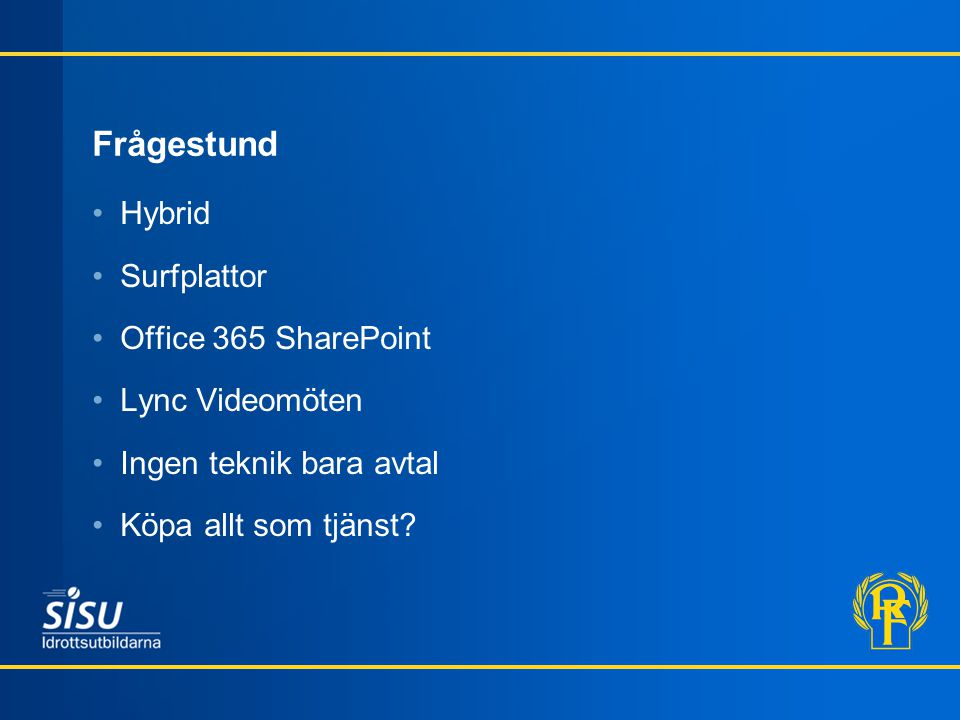 Frågestund Hybrid Surfplattor Office 365 SharePoint Lync Videomöten