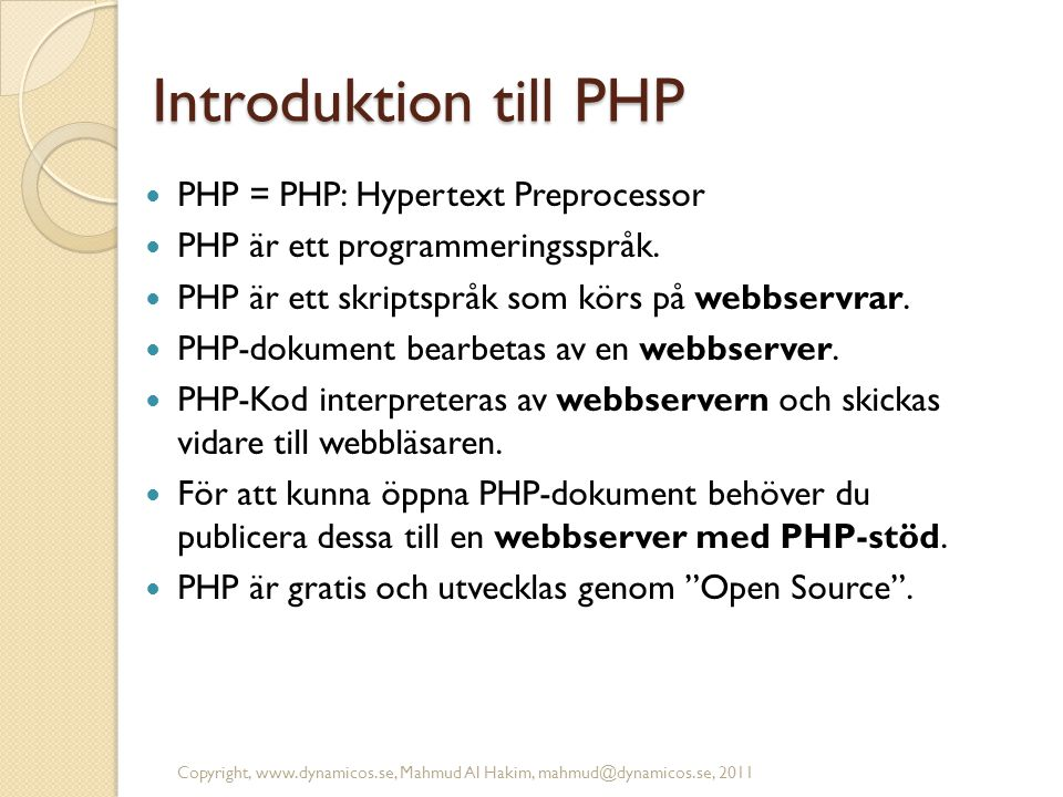 Introduktion till PHP PHP = PHP: Hypertext Preprocessor