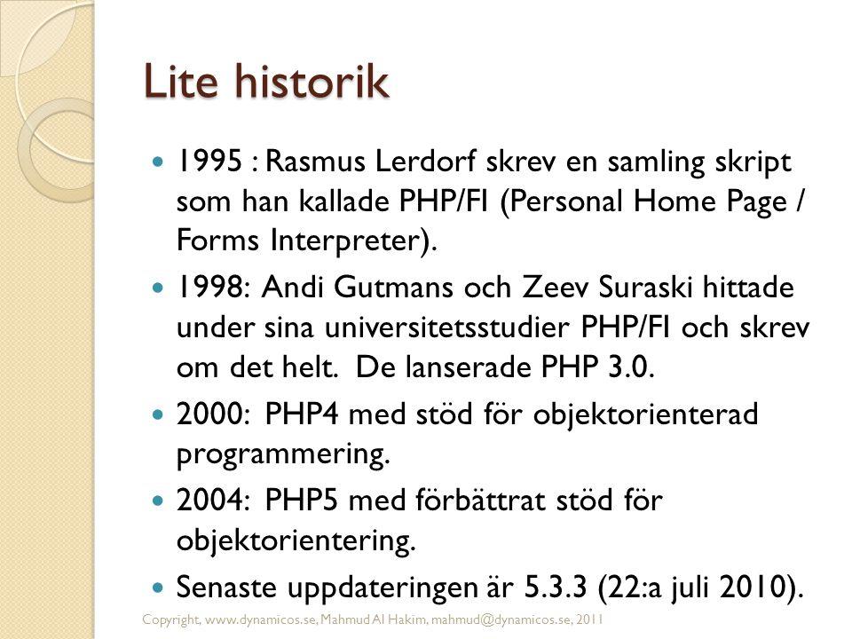 Lite historik 1995 : Rasmus Lerdorf skrev en samling skript som han kallade PHP/FI (Personal Home Page / Forms Interpreter).