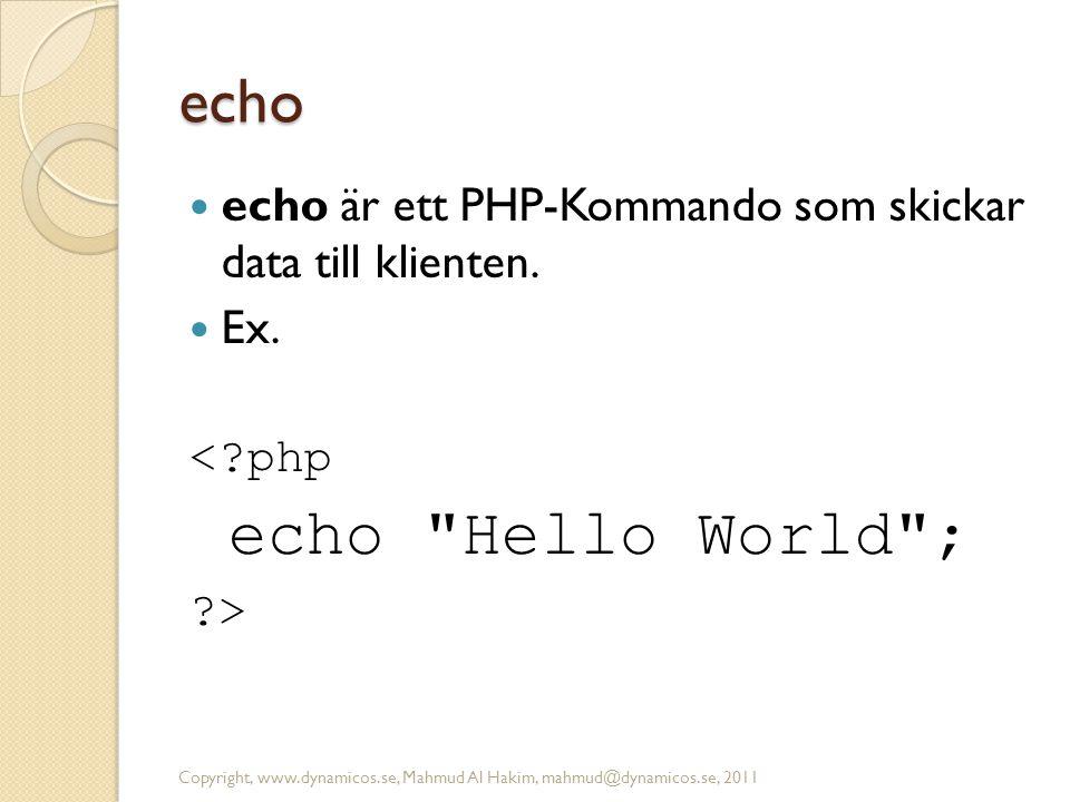 echo echo är ett PHP-Kommando som skickar data till klienten. Ex. < php. echo Hello World ; >