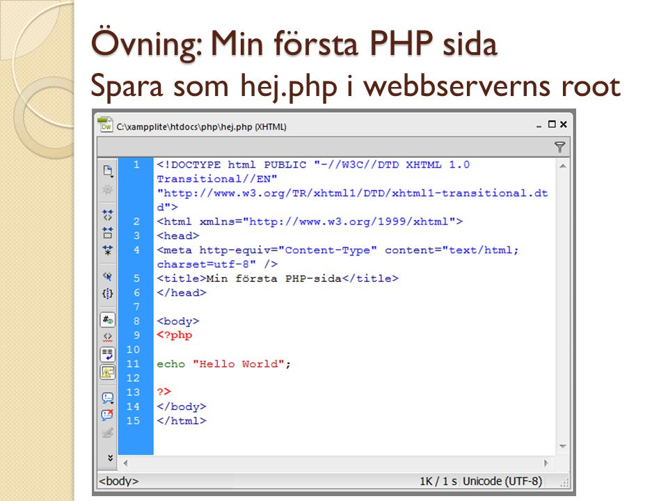 Övning: Min första PHP sida Spara som hej.php i webbserverns root