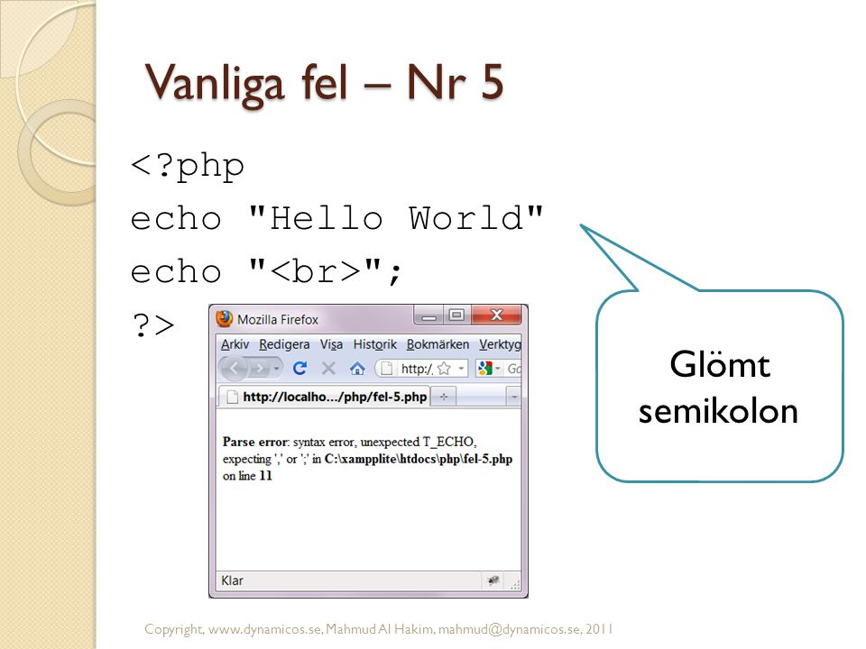 Vanliga fel – Nr 5 < php echo Hello World echo <br> ;